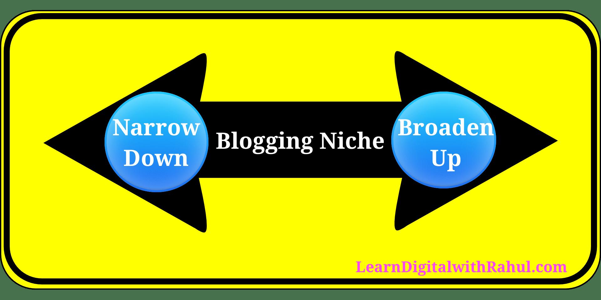 Narrow Down Blogging Niche vs Broaden Up Blogging Niches