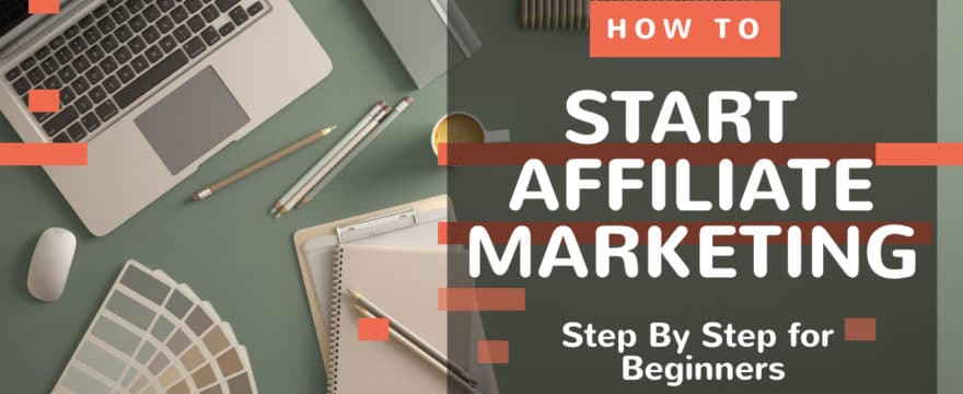 How to Start Affiliate Marketing to Earn Passive Income - Step-by-Step Ultimate Guide for Beginners