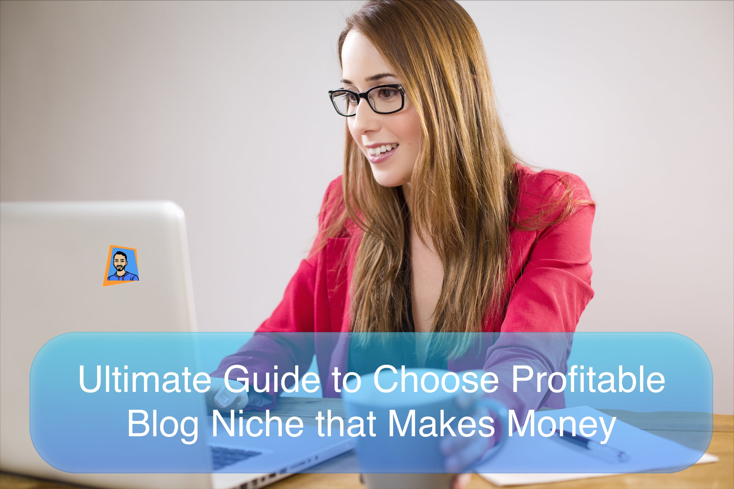 Beginner Guide to Choose Profitable Blog Niche that Makes Money