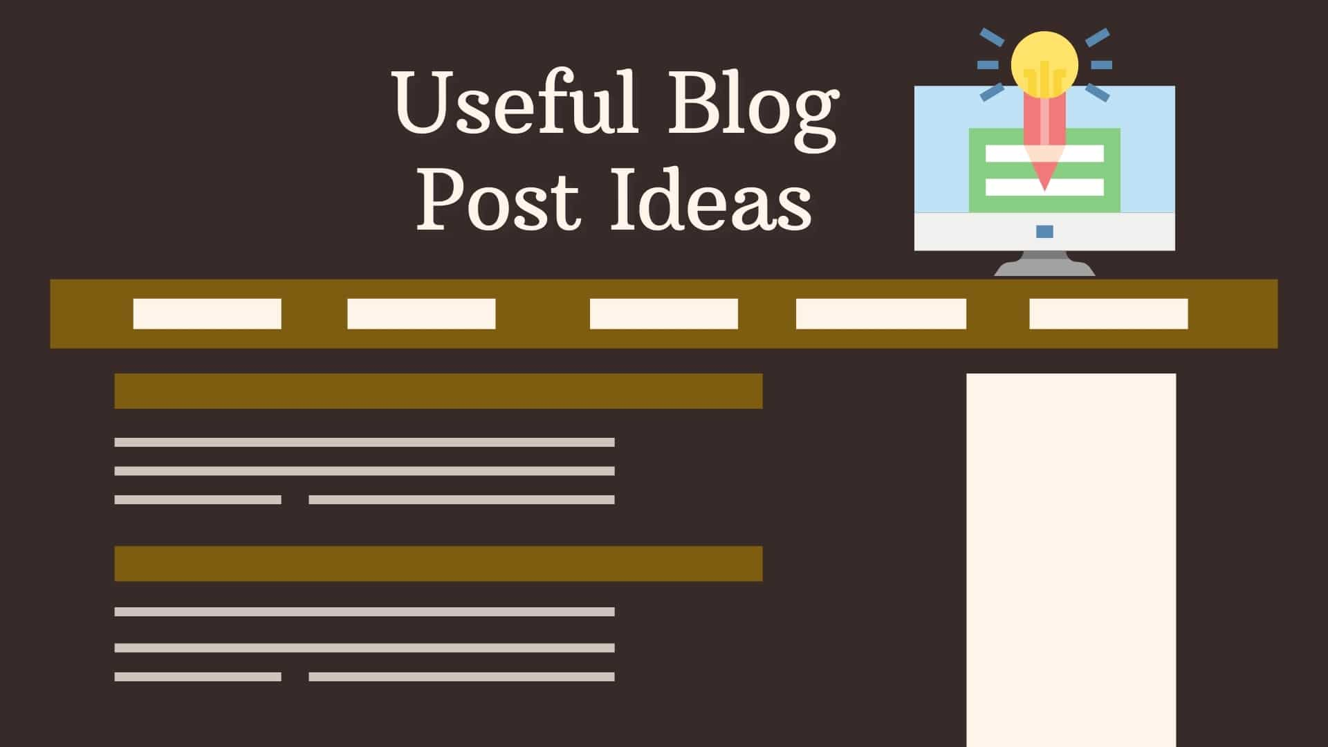 Useful Blog Post Topic Ideas - Find Blog Topic Ideas and Post Ideas to Write About